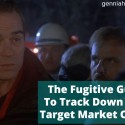 The Fugitive Guide To Find Your Target Market Online – Tommy Lee Jones Style